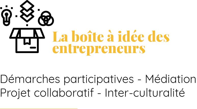 La boîte à idée des entrepreneurs et décideurs : Démarches participatives, médiation, projets collaboratifs, inter-culturalité