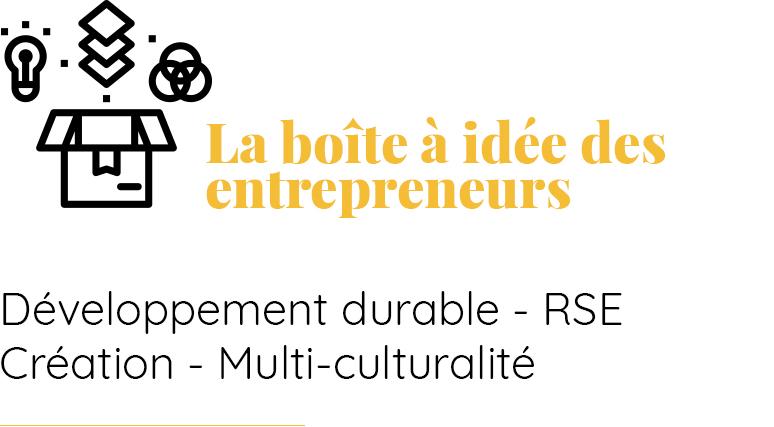 La boîte à idée des entrepreneurs et décideurs Développement durable, RSE, création, multi-culturalité