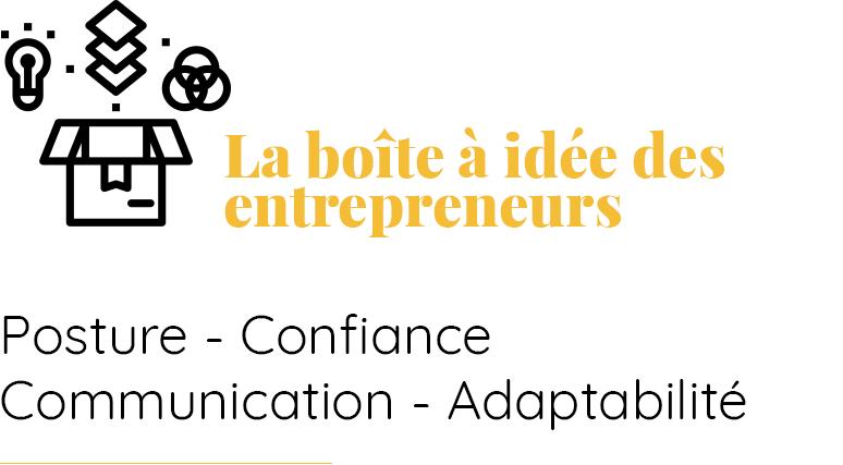 La boîte à idée des entrepreneurs et décideurs Posture, confiance, communication, adaptabilité