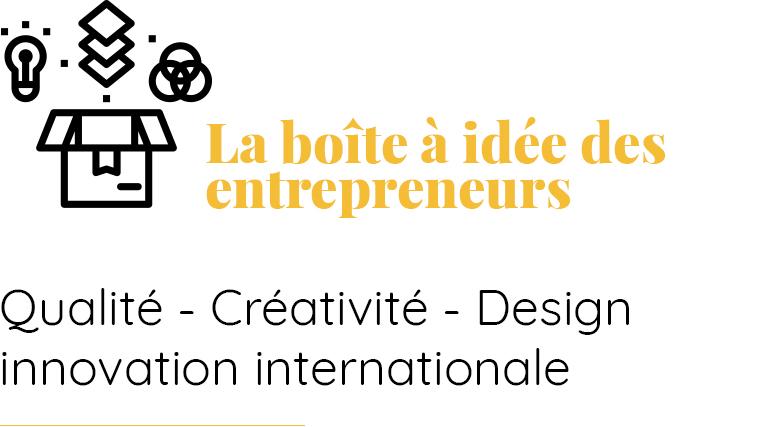 La boîte à idée des entrepreneurs et décideurs Qualité, créativité, innovation internationale, design