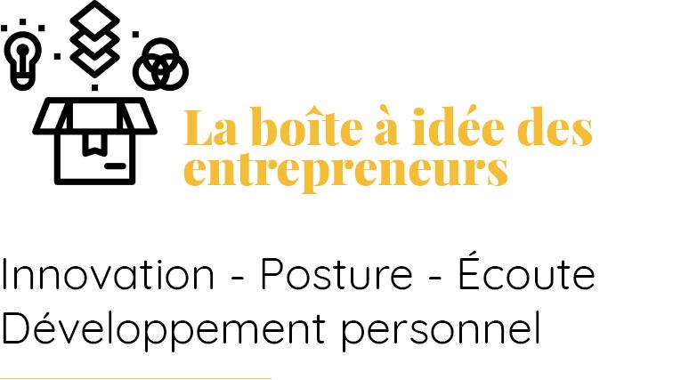 La boîte à idée des entrepreneurs : Innovation, posture, écoute, développement personnel