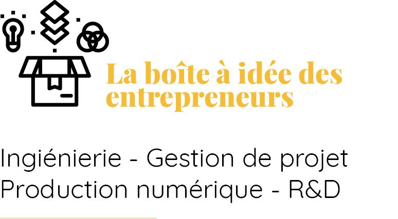 La boîte à idée des entrepreneurs et décideurs Ingénierie, Production numérique, R&D, Gestion de projet